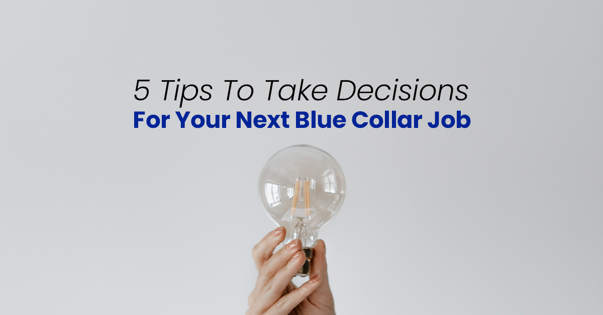 5 Tips To Take Decisions For Your Next Blue Collar Job