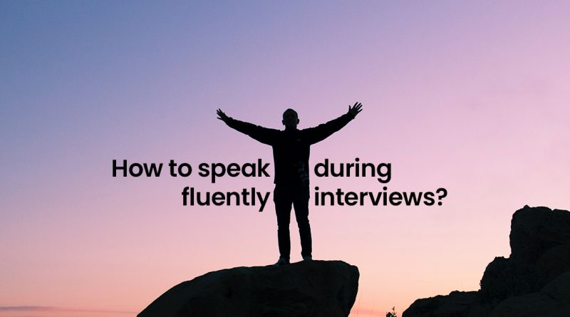 How to speak fluently during interviews